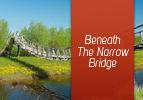 Beneath The Narrow Bridge