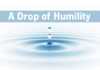 A Drop of Humility