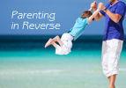 Parenting in Reverse