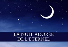 La nuit adorée de l'Eternel