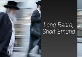 Long Beard, Short Emuna