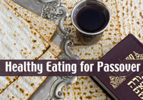 Healthy Eating for Passover