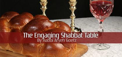 The Engaging Shabbat Table