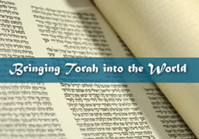 Bringing Torah into the World