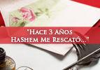 """Hace 3 Años HaShem Me Rescató…"""