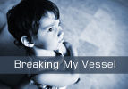 Breaking My Vessel