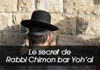 Le secret de Rabbi Chimon bar Yoh'ai