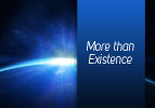 More than Existence