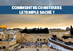 Comment reconstruire le temple sacré ?