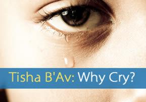 Tisha B'Av: Why Cry?
