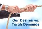Our Desires vs. Torah Demands
