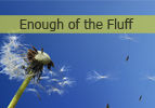 Enough of the Fluff