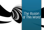 The Illusion of This World