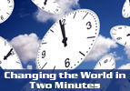 Changing the World in Two Minutes