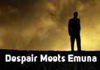 Despair Meets Emuna