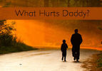 What Hurts Daddy?