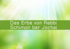 Das Erbe von Rabbi Schimon bar Jochai