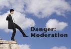 Danger: Moderation