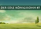 Der edle Königssohn (5)