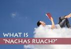 """What is """"Nachas Ruach?"""""""