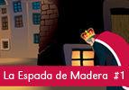 La Espada de Madera,  #1