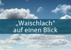 """""""Waischlach"""" auf einen Blick"""
