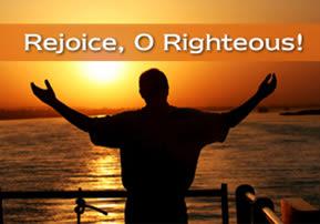 Rejoice, O Righteous!