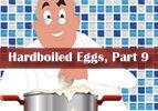 Hardboiled Eggs, Part 9