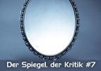 Der Spiegel der Kritik (7)
