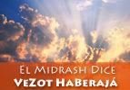 El Midrash Dice - VeZot HaBeraja