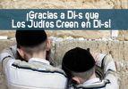 ¡Gracias a Di-s que los Judíos Creen en Di-s!