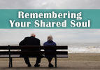 Remembering Your Shared Soul