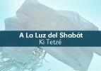 A La Luz del Shabát - Ki Tetze