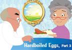 Hardboiled Eggs, Part 3
