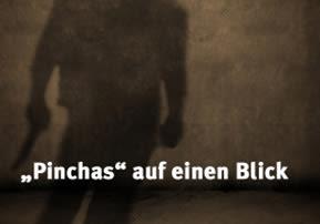 """""""Pinchas"""" auf einen Blick"""