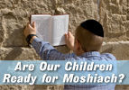 Are Our Children Ready for Moshiach?