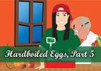 Hardboiled Eggs, Part 5