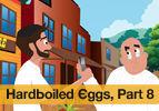 Hardboiled Eggs, Part 8