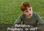 Autistics – Prophets, or not?