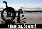 A Handicap, So What?