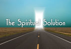 The Spiritual Solution