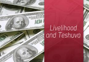 Livelihood and Teshuva