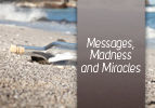 Messages, Madness and Miracles