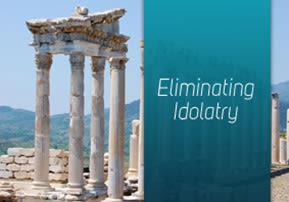 Eliminating Idolatry