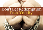 Don't Let the Redemption Pass You By