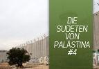 Die Sudeten von Palästina (4)