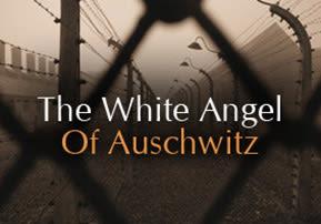 The White Angel of Auschwitz