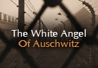 The White Angel of Auschwitz
