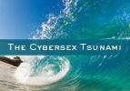 The Cybersex Tsunami