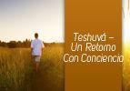 Teshuvá – Un Retorno Con Conciencia